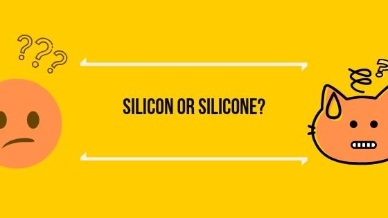 Silicon or Silicone?