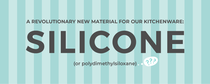 A Revolutionary New Material For Our Kitchenware: Silicone